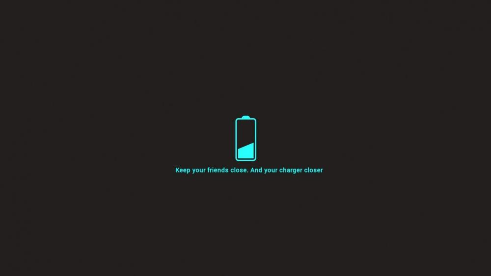 Keep your friends close. And your charger closer wallpaper
