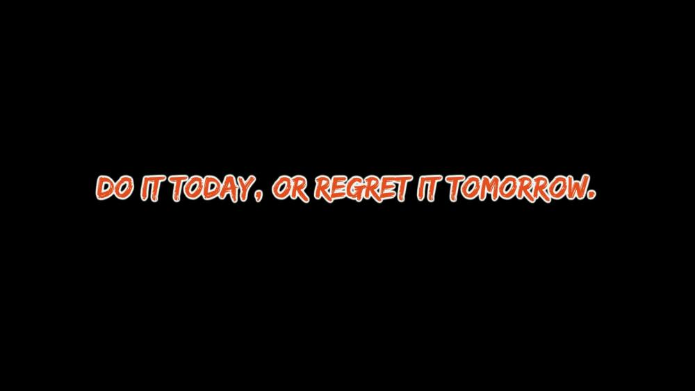 Do,or regret it tomorrow. wallpaper