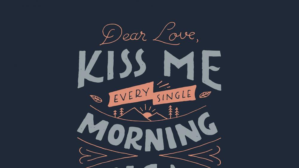 Dear Love, Kiss me every single morning wallpaper