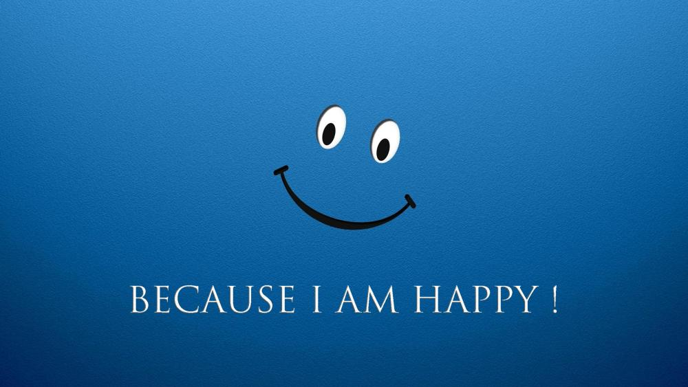 Because I Am Happy wallpaper