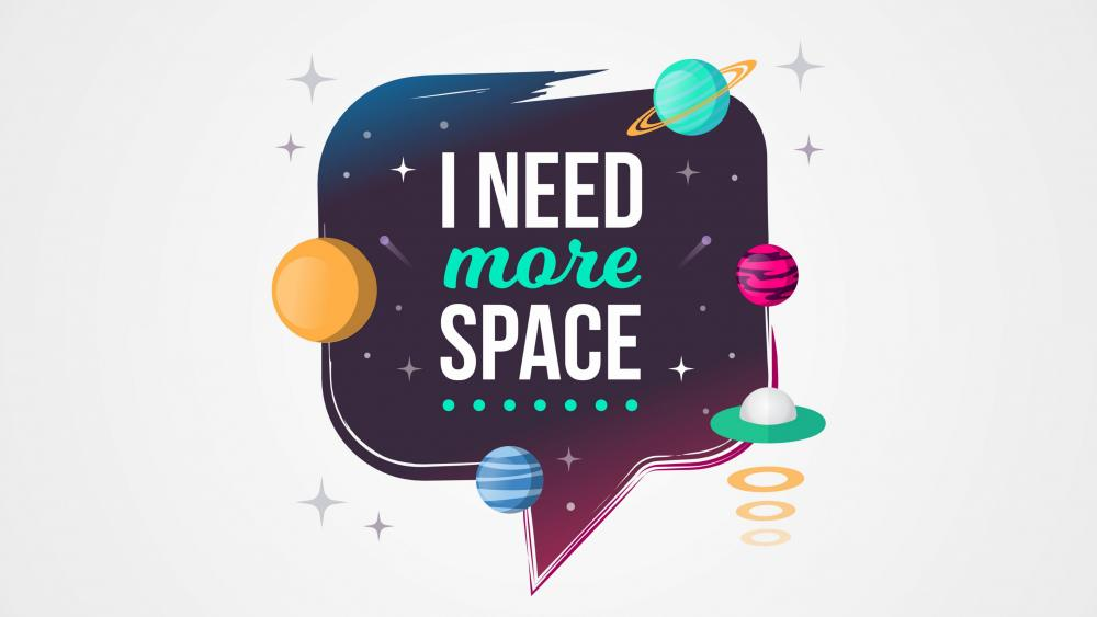 I need more space wallpaper