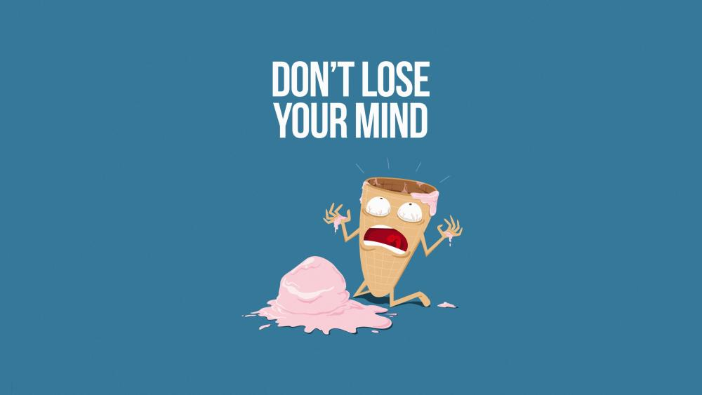Don't lose your mind wallpaper