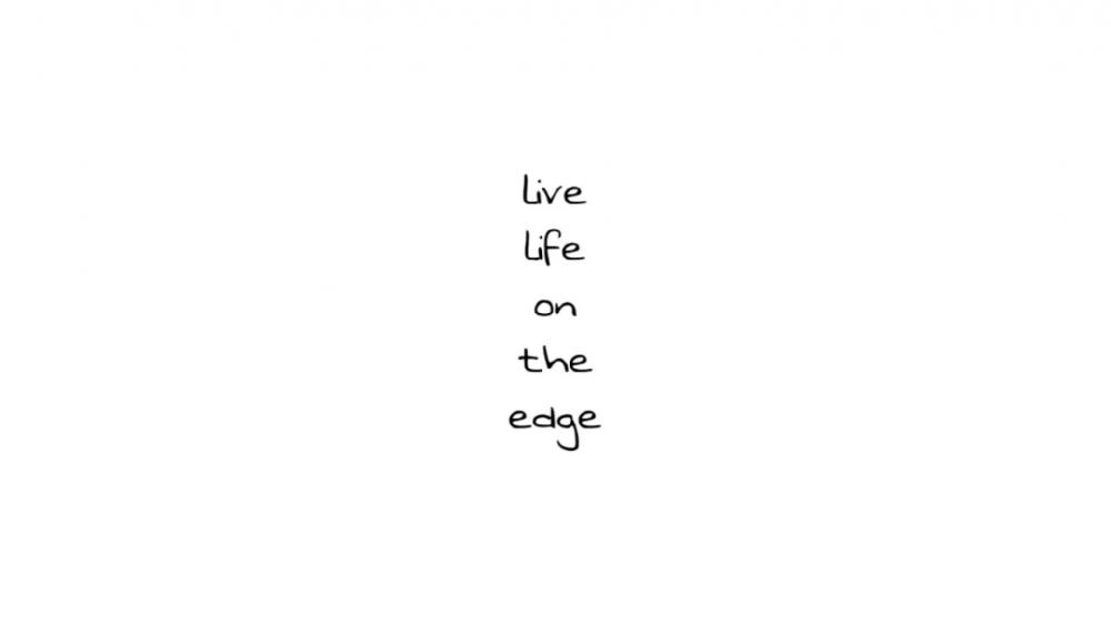 Live life on the edge wallpaper