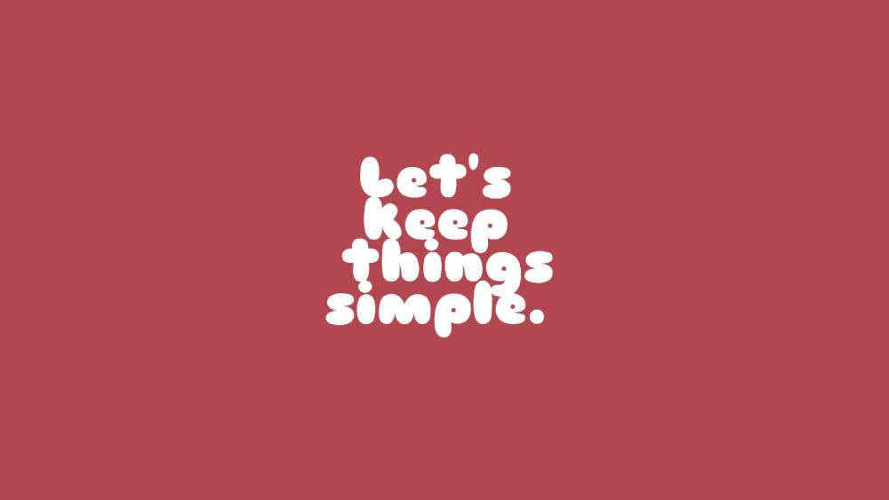 Let's keep things simple. wallpaper