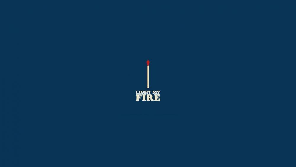 Light my fire wallpaper