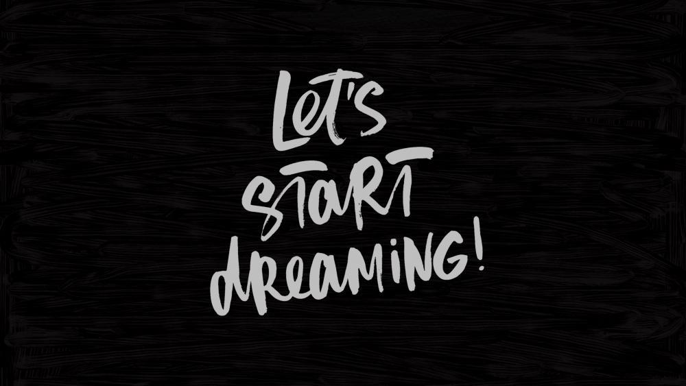 Let's start dreaming wallpaper