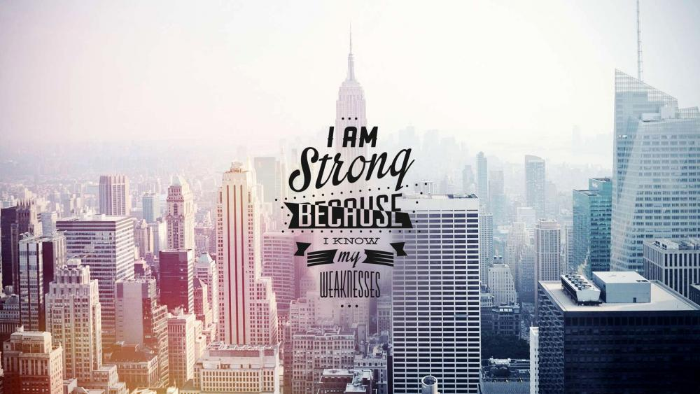 I am strong because I know my weaknesses wallpaper