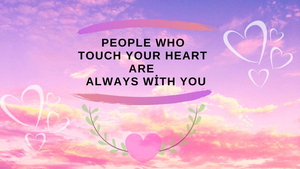 people who touch your heart are always with you wallpaper