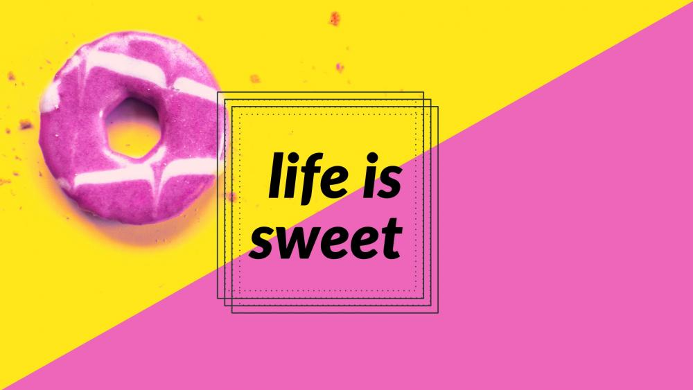 life is sweet wallpaper