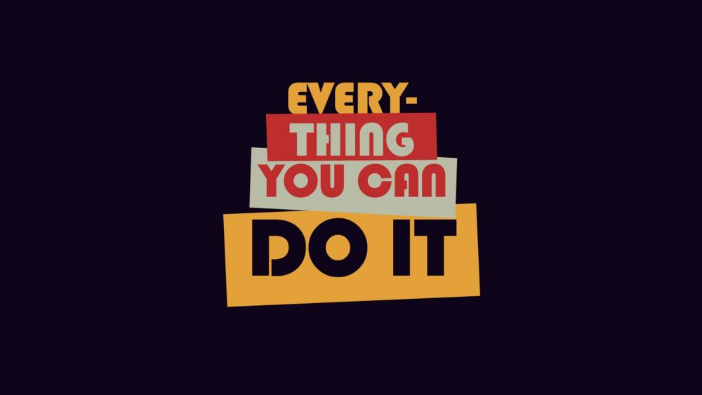Every-Thing You Can DO IT wallpaper