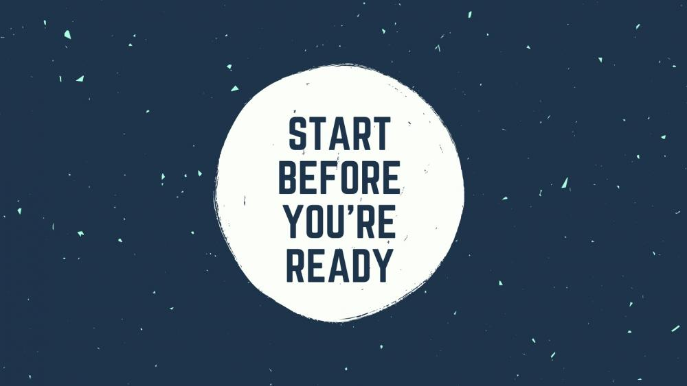 Start before you are ready wallpaper