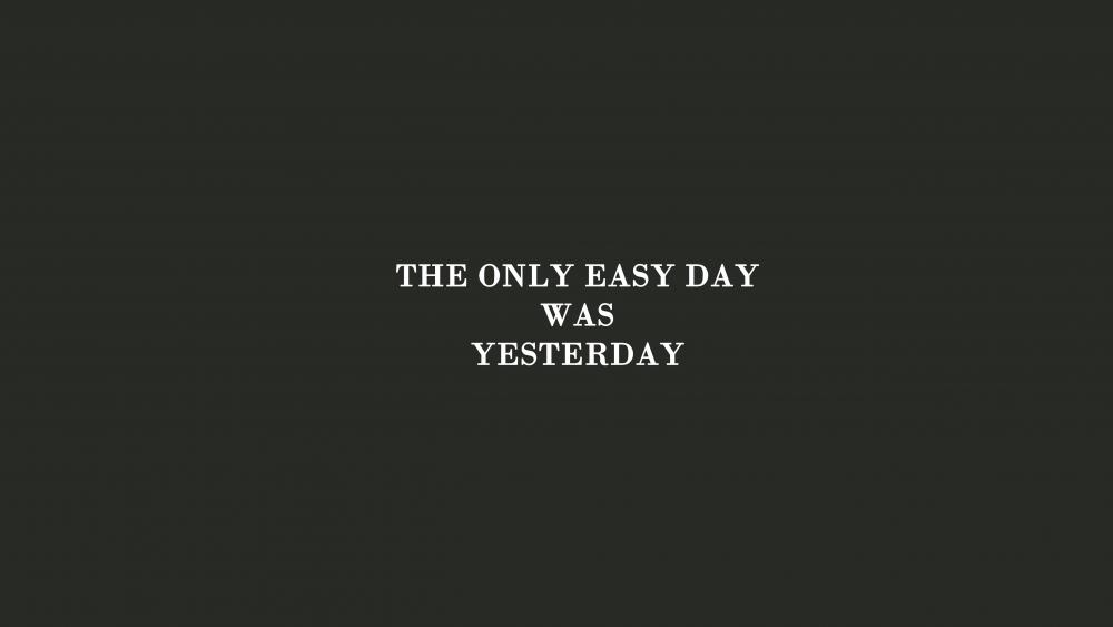 The Only Easy Day Was Yesterday wallpaper