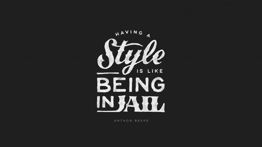 Having a style is like being in jail wallpaper