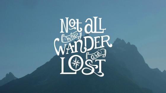 Not All Who Wonder Are Lost wallpaper