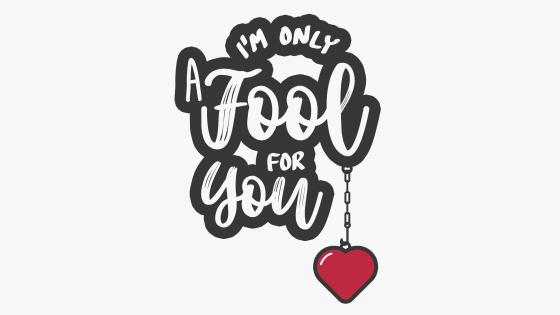 I'm only a fool for you wallpaper