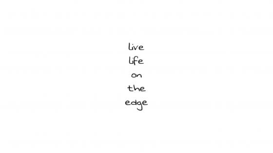 Live life on the edge wallpaper