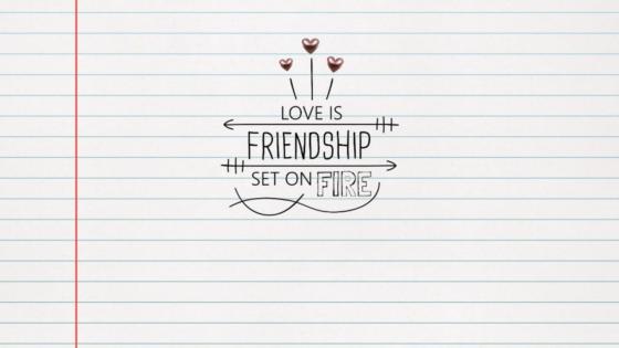 Love is friendship set on fire wallpaper