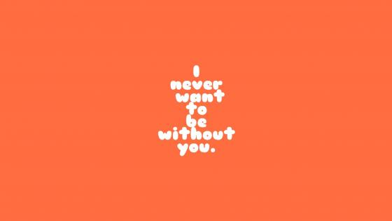 I never want to be without you wallpaper