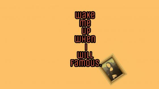 Wake me up when i will famous wallpaper