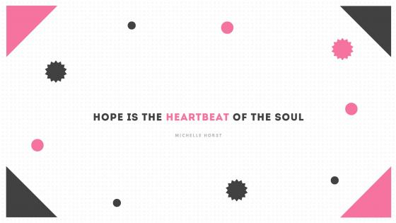 HOPE İS THE HEARTBEAT OF THE SOUL wallpaper